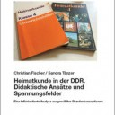 Christian Fischer / Sandra Tänzer, »Heimatkunde in der DDR. Didaktische Ansätze und Spannungsfelder. Eine fallorientierte Analyse ausgewählter Stundenkonzeptionen«